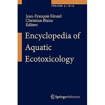 Encyclopedia of Aquatic Ecotoxicology by Edited by Jean Francois Ferard & Edited by Christian Blaise