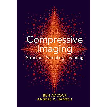 Compressive Imaging Structure Sampling Learning by Anders C. University of Cambridge Hansen