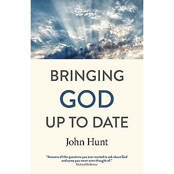 Bringing God Up to Date  and why Christians need to catch up by John Hunt