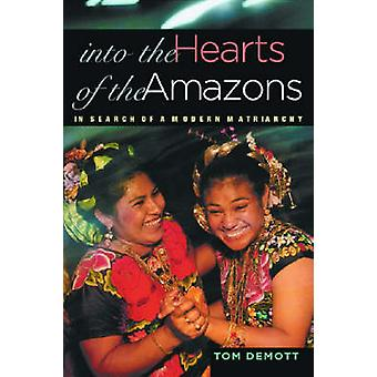 Into the Hearts of the Amazons - In Search of a Modern Matriarchy by T