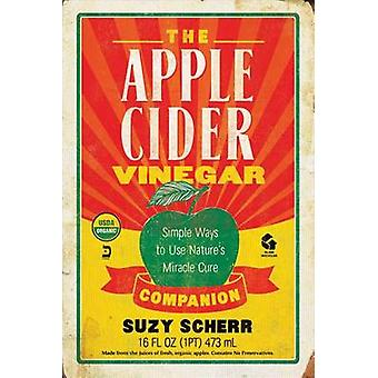 The Apple Cider Vinegar Companion - Simple Ways to Use Nature's Miracl