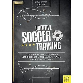 Luova jalkapallo koulutus - 350 tyylikkäät ja käytännölliset pelejä ja harjoituksia