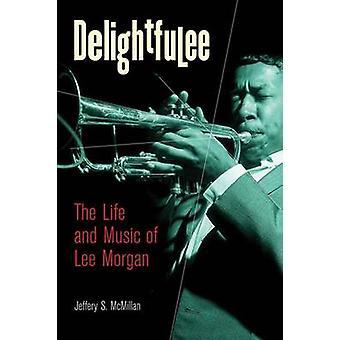 Delightfulee - livet og musikken til Lee Morgan av Jeff McMillan - 978