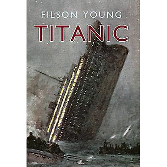 Titanic - Illustrated Edition by Filson Young - 9781445604077 Book