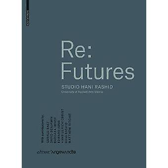 Re - Futures - Studio Hani Rashid. Universiteit van toegepaste kunsten Wenen door
