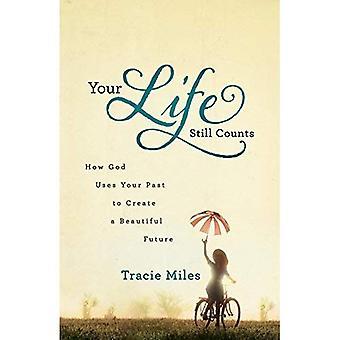 Votre vie compte encore: Comment Dieu utilise votre passé pour créer un bel avenir