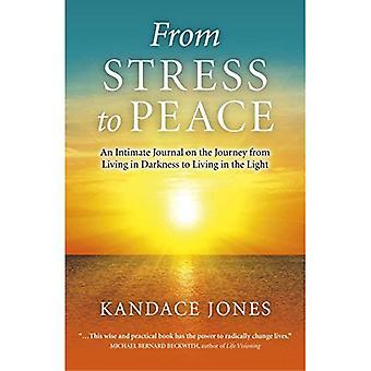 Van Stress naar vrede: een intieme dagboek over de reis van het leven in de duisternis aan het leven in het licht