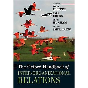 The Oxford Handbook of InterOrganizational Relations by Cropper & Steve