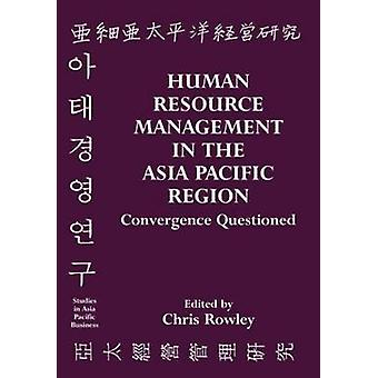 Human Resource Management in the Asia Pacific Region Convergence Questioned by Rowley & Chris