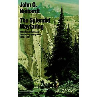 The Splendid Wayfaring by Neihardt & John Gneisenau