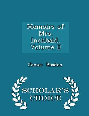 Memoirs of Mrs. Inchbald Volume II  Scholars Choice Edition by Boaden & James
