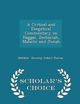 A Critical and Exegetical Commentary on Haggai Zechariah Malachi and Jonah  Scholars Choice Edition by Hinckley Gilbert Thomas & Mitchell