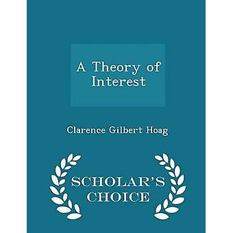 A Theory of Interest  Scholars Choice Edition by Hoag & Clarence Gilbert