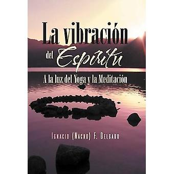 La Vibracion del Espiritu à la Luz del Yoga y La Meditacion von Delgado & Ignacio Nacho F.