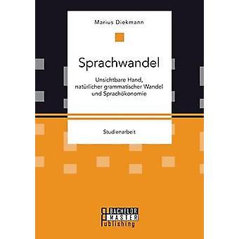 Sprachwandel Unsichtbare Hand natrlicher grammatischer Wandel und Sprachkonomie av Diekmann & Marius