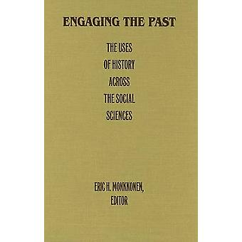 Engaging the Past - The Uses of History Across the Social Sciences by