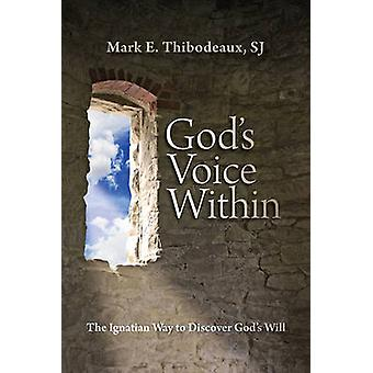 God's Voice within - The Ignatian Way to Discover God's Will by Mark E