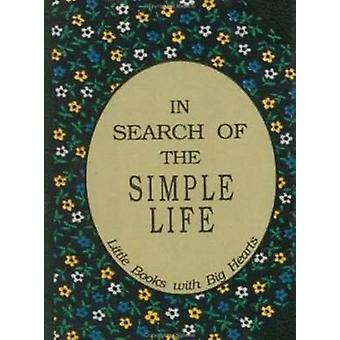 In Search of the Simple Life - Little Books with Big Hearts by David G