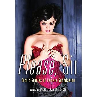 Please - Sir - Erotic Stories of Female Submission by Rachel Kramer Bu