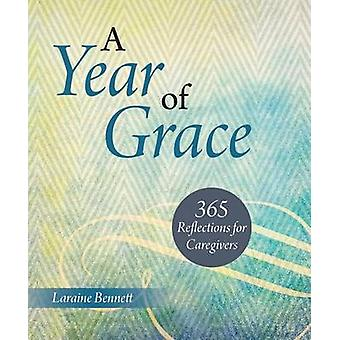 A Year of Grace - 365 Reflections for Caregivers by Loraine Bennett -