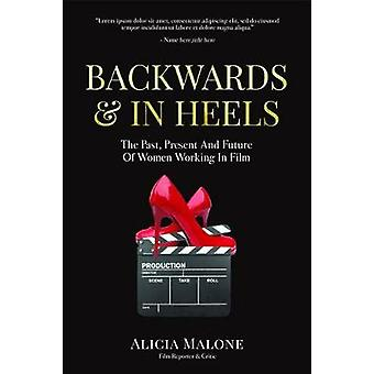 Backwards and in Heels - The Past - Present and Future of Women Workin