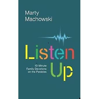 Listen Up - 10-Minute Family Devotions on the Parables by Marty Machow