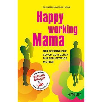 Happy Working Mama - Der Personliche Coach zum Gluck fur Berufstatige