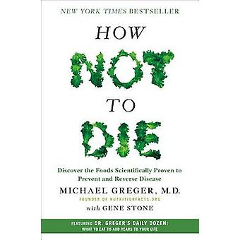 How Not to Die - Discover the Foods Scientifically Proven to Prevent a