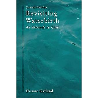 Revisiting Waterbirth - An Attitude to Care by Dianne Garland - 978113