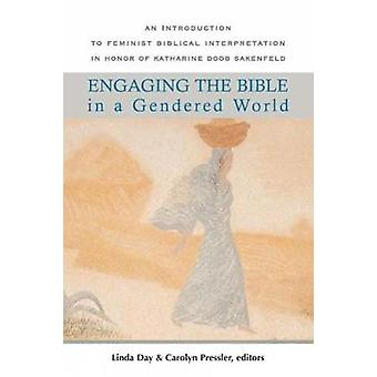 Engaging the Bible in a Gendered World An Introduction to Feminist Biblical Interpretation in Honor of Katharine Doob Sakenfeld by Day & Linda