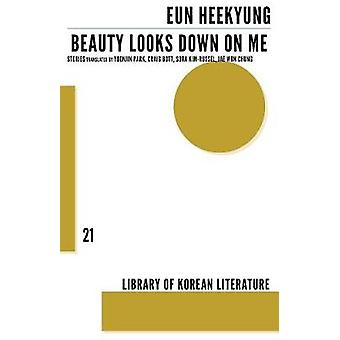Beauty Looks Down On Me by Eun Heekyung & Translated by Sora Kim russell