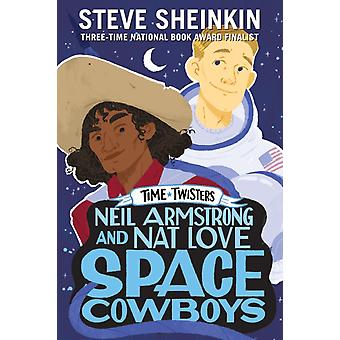Neil Armstrong and Nat Love Space Cowboys by Steve Sheinkin & Illustrated by Neil Swaab