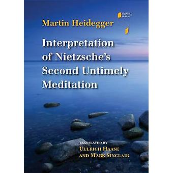 Interpretation of Nietzsches Second Untimely Meditation by Heidegger & Martin
