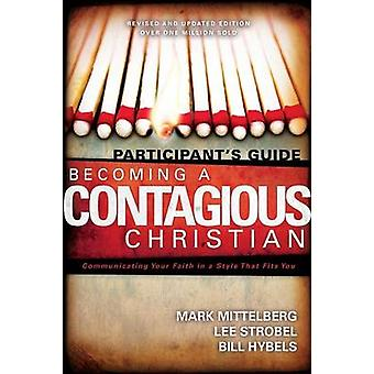 Becoming a Contagious Christian Participants Guide  Communicating Your Faith in a Style That Fits You by Mark Mittelberg & Lee Strobel & Bill Hybels