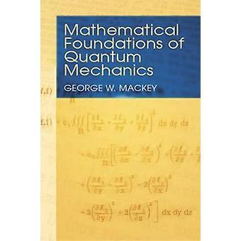 Matematiska grunder för kvantmekanik av George W. Mackey