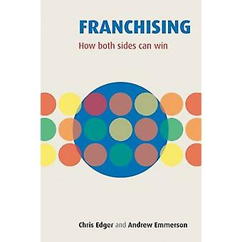Franchising How Both Sides Can Win by Edger & Emmerson