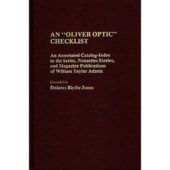 An Oliver Optic Checklist An Annotated CatalogIndex to the Series Nonseries Stories and Magazine Publications of William Taylor Adams by Jones & Dolores Blythe