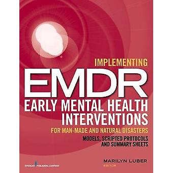 Implementing EMDR Early Mental Health Interventions for ManMade and Natural Disasters Models Scripted Protocols and Summary Sheets by Luber & Marilyn