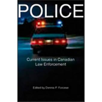 Police Current Issues in Canadian Law Enforcement by Forcese & Dennis P.