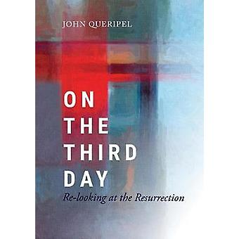 On the Third Day Relooking at the Resurrection by Queripel & John