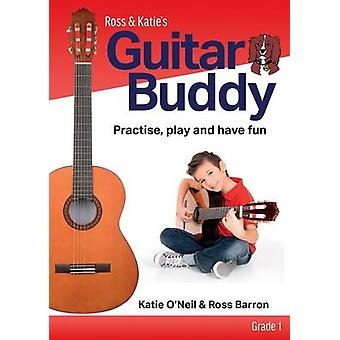 Guitar Buddy  Grade 1 Practise play and have fun by ONeil & Katie