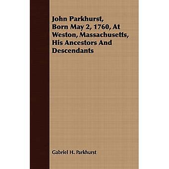 John Parkhurst Born May 2 1760 At Weston Massachusetts His Ancestors And Descendants by Parkhurst & Gabriel H.
