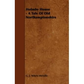 Holmby House  A Tale of Old Northamptonshire by WhyteMelville & G. J.