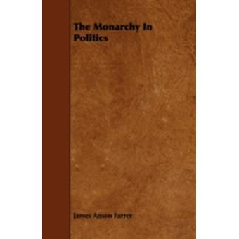 The Monarchy in Politics by Farrer & James Anson