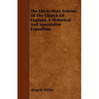 The ThirtyNine Articles Of The Church Of England. A Historical And Speculative Exposition. by Miller & Jospeh