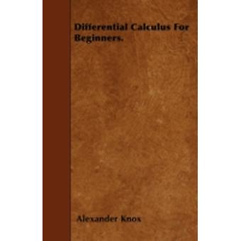 Differential Calculus For Beginners. by Knox & Alexander
