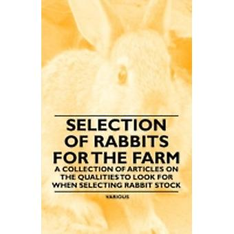 Selection of Rabbits for the Farm  A Collection of Articles on the Qualities to Look for When Selecting Rabbit Stock by Various