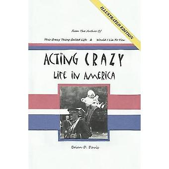 Acting Crazy Life in America by Davis & Brian D.