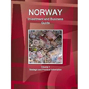Norway Investment and Business Guide Volume 1 Strategic and Practical Information by IBP & Inc.
