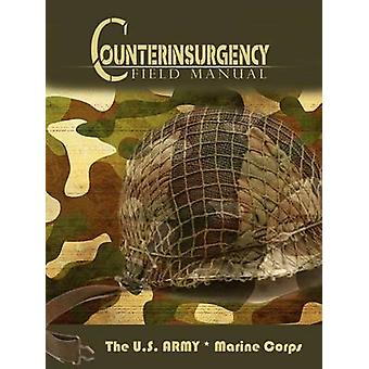 The U.S. ArmyMarine Corps Counterinsurgency Field Manual by The U. S. Army & U. S. Army